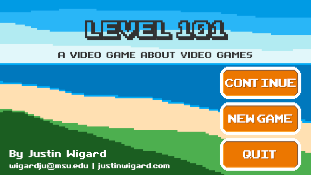 """A pixlated landscape with the title of the game """"Level 101 A video game about video games"""", on the right hand side there are three orange buttons with white borders that say: continue, new game, and quit."""